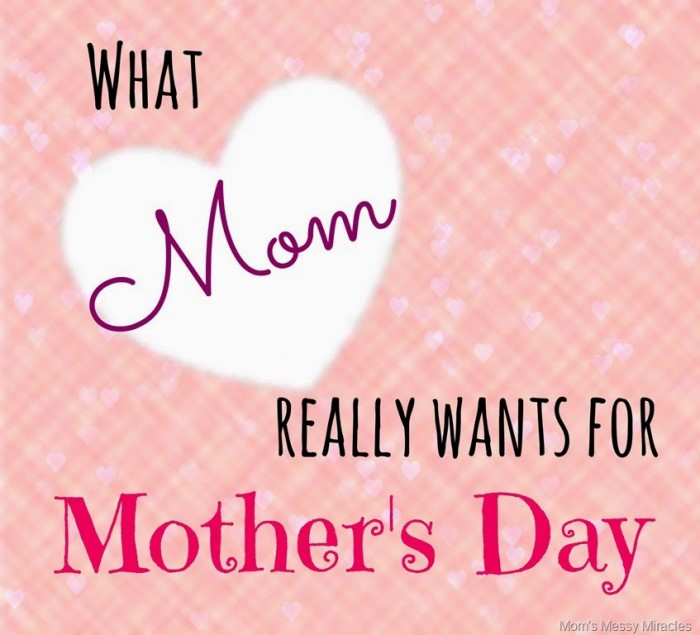 What Mom Really Wants for Mother's Day