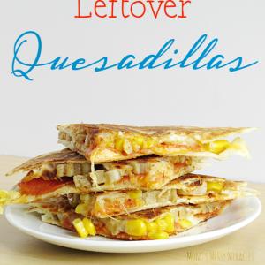 Leftover Quesadillas