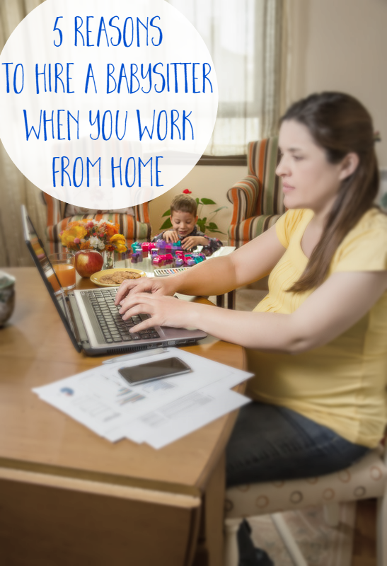 Hiring a babysitter when you work from can definitely be a good idea. We're sharing five reasons why.