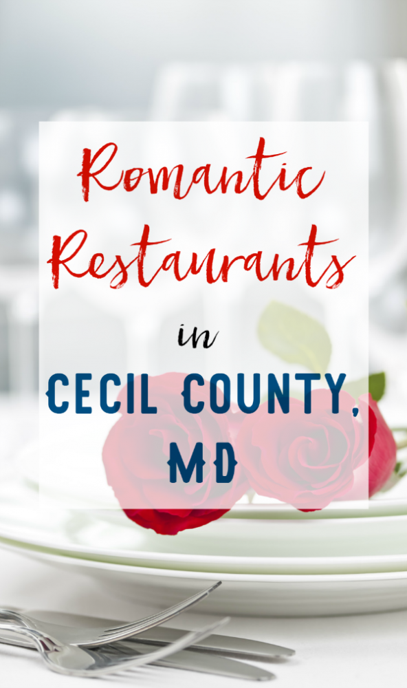 Romantic Restaurants in Cecil County Maryland - There are several restaurants in Cecil County, MD that you can have a romantic dinner!