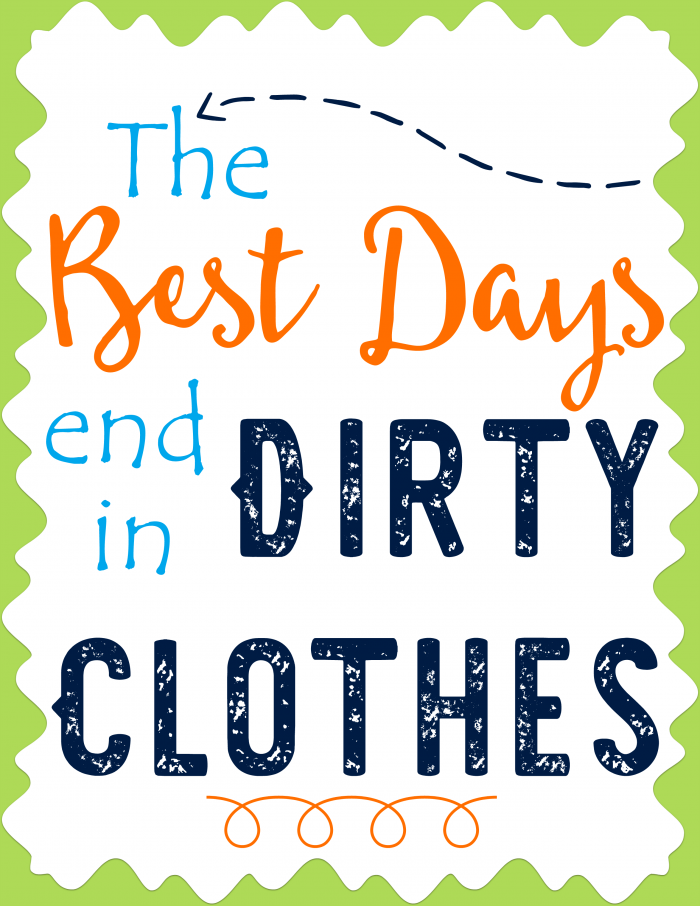 The Best Days end in Dirty Clothes