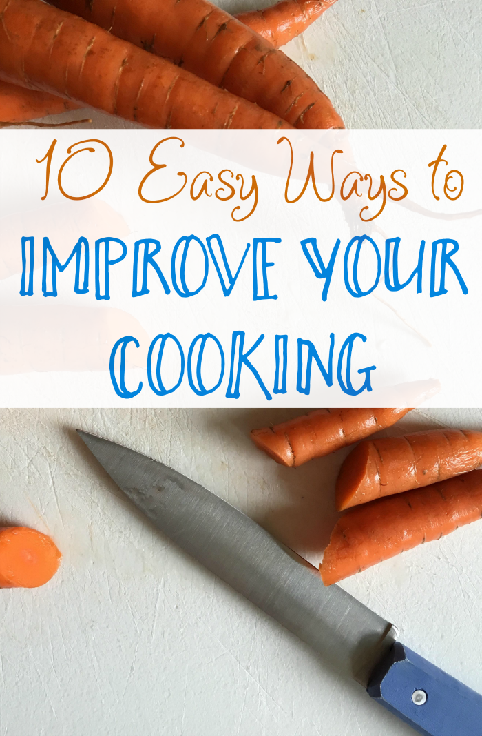 10 Easy Ways to Improve Your Cooking
