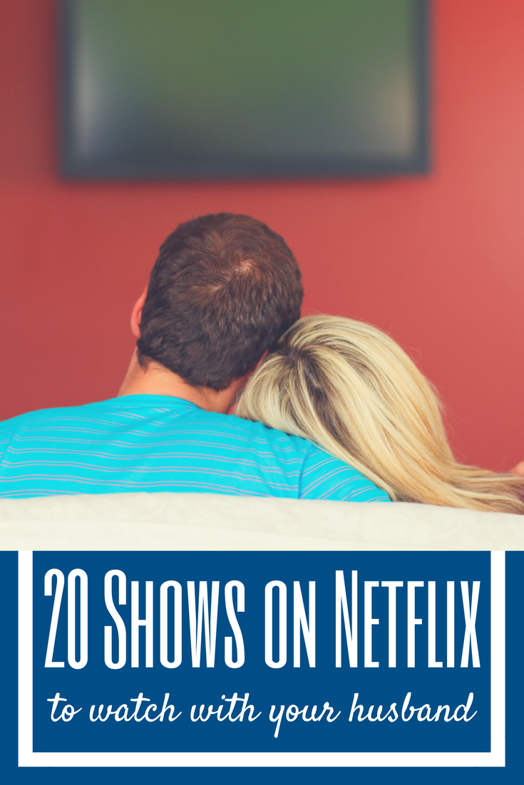 20 shows on Netflix to watch with your husband